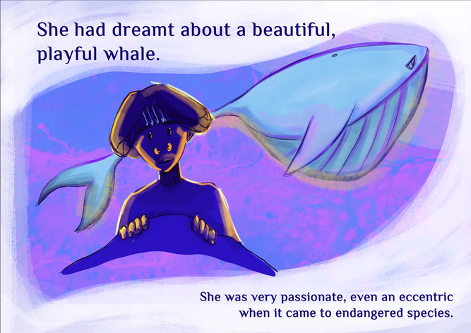She had dreamt about a beautiful, playful whale. She was very passionate, even an eccentric when it came to endangered species.