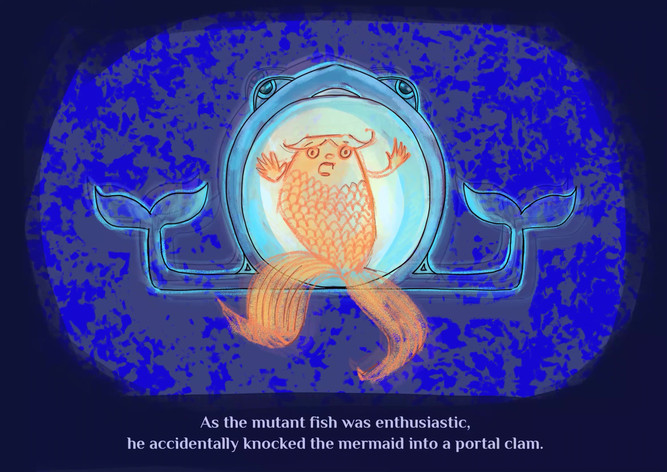 As the mutant fish was enthusiastic, he accidentally knocked the mermaid into a portal clam.