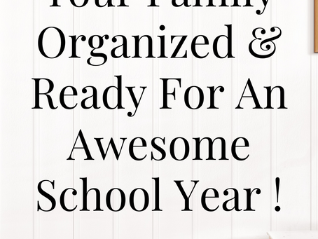 How To Get Your Family Organized & Ready For An Awesome School Year !