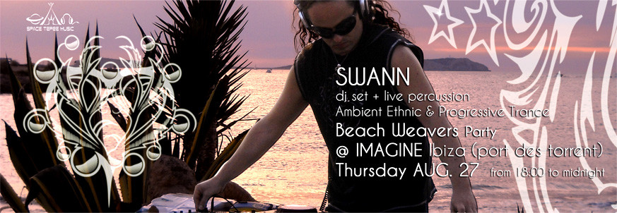 SWANN Ambient Ethnic & Progressive Trance Dj set + live percussion, Thur. Aug. 27 @ Beachweavers Party, IMAGINE IBIZA !