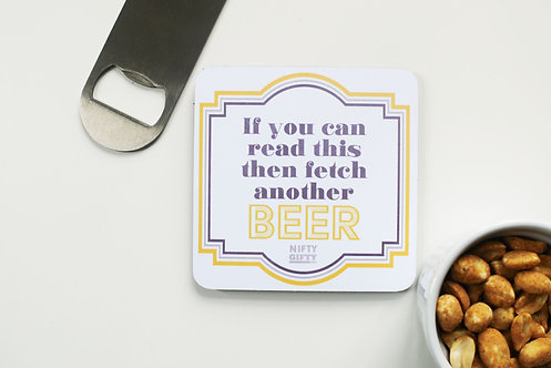 If you can read this then fetch another BEER -  Quote Coasters