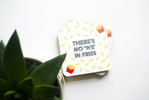 "Humorous ""There's no WE in fries"" Quote Coasters"