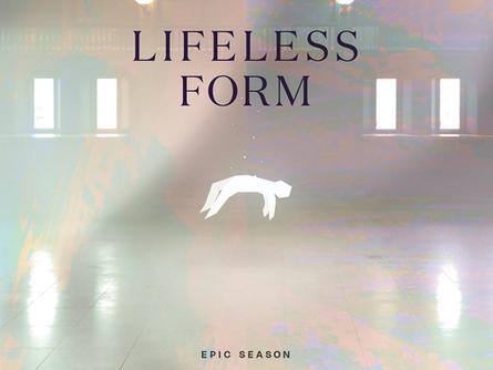 "Epic Season ""Lifeless Form"""