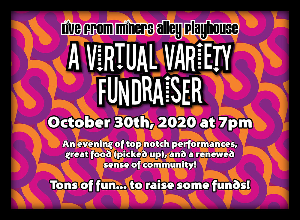 Promotional graphic for Miners Alley Playhouse's Virtual Variety Fundraiser. Date listed in October 30th, 2020 at 7 PM (MST). Caption: An evening of top notch performances, great food (picked up), and a renewed sense of community! Tons of fun... to raise some funds!