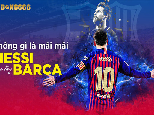 Cuối Cùng Messi Cũng Phải Nói Lời Chia Tay Barcelona