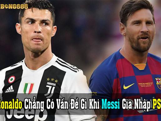 """""""Ronaldo Chẳng Có Vấn Đề Gì Khi Messi Gia Nhập PSG"""""""