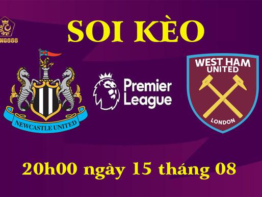 Soi Kèo Premier League | Newcastle United Vs West Ham United | 20h00 Ngày 15/08