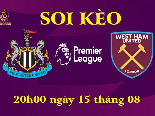 Soi Kèo Premier League   Newcastle United Vs West Ham United   20h00 Ngày 15/08