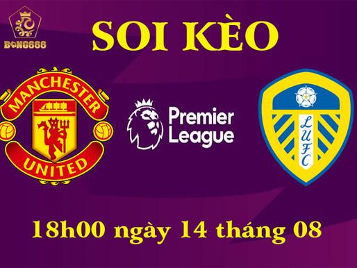 Soi Kèo Premier League | Manchester United Vs Leeds United | 18h30 Ngày 14/08/2021