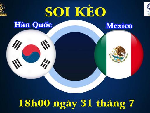 Soi Kèo Olympic Tokyo 2020 | U23 Hàn Quốc Vs U23 Mexico | 18h Ngày 31/07
