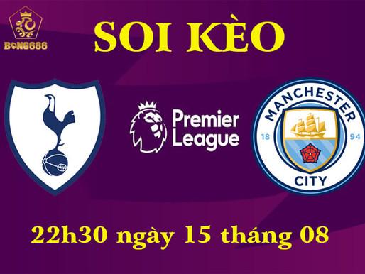 Soi Kèo Premier League | Tottenham Vs Manchester City | 23h30 Ngày 15/08