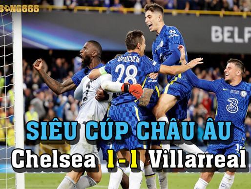 5 Diểm Nhấn Chelsea Đánh Bại Villarreal Tại Siêu Cúp Châu Âu