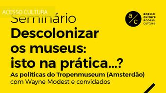 """""""Descolonizar os museus: isto na prática...?"""" - video e podcast do seminário"""
