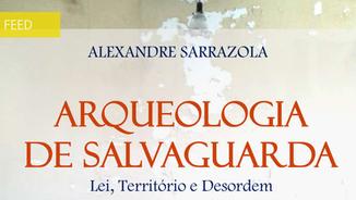 """Novo ensaio de Alexandre Sarrazola: """"Arqueologia de Salvaguarda. Lei, Território e Desordem"""""""