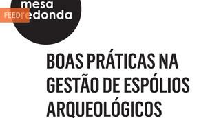 """Mesa redonda""""Boas práticas na gestão de espólios arqueológicos"""""""