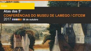 Actas das 5as Conferências do Museu de Lamego/CITCEM disponíveis online
