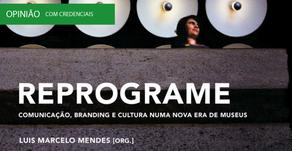 Reprograme - Comunicação, Branding e Cultura numa Nova Era de Museus - Entrevista a Luis Marcelo Men