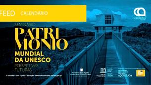 "Seminário ""Património Mundial da UNESCO – Perspetivas Futuras"""