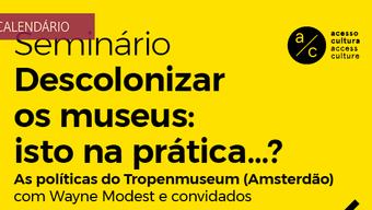 """Seminário """"Descolonizar os museus: isto na prática…?"""""""