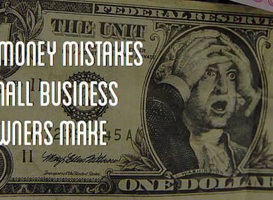 5 Big Money Mistakes Small Business Owners Make