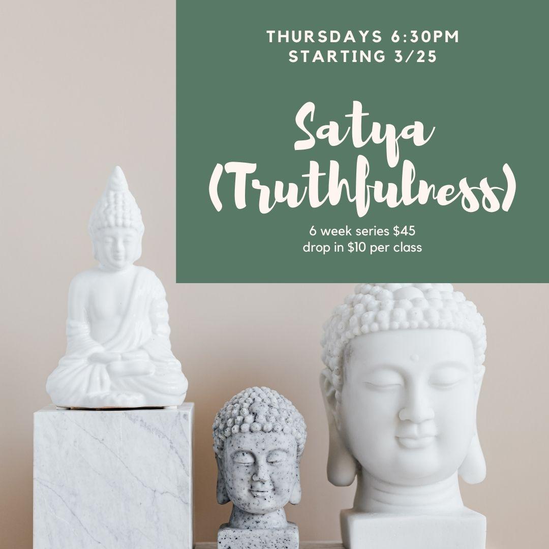 Satya (Truthfulness) 6 week series