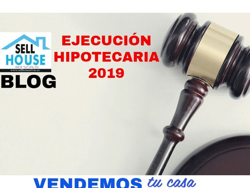 Ejecuciones Hipotecarias 2019. Blog Sell House Rivas