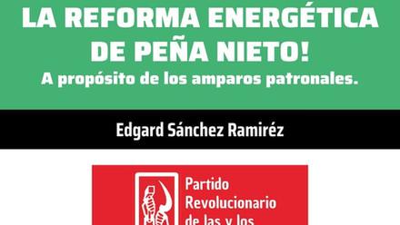 HOY COMO AYER, ABAJO LA REFORMA ENERGÉTICA DE PEÑA NIETO.A PROPÓSITO DE LOS AMPAROS PATRONALES