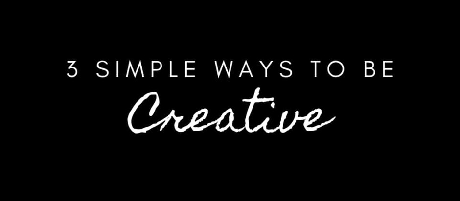3 Simple Ways To Be Creative