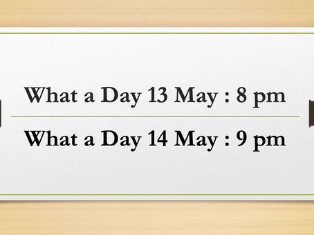 What a Day | 13 & 14  May 2021