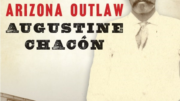 The True Story of Hotorious Arizona Outlaw Augustine Chacóm