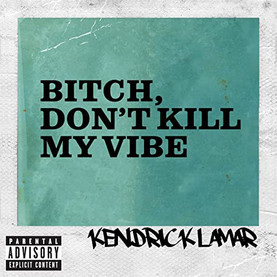 Kendrick Lamar - Bitch, Don't Kill My Vibe