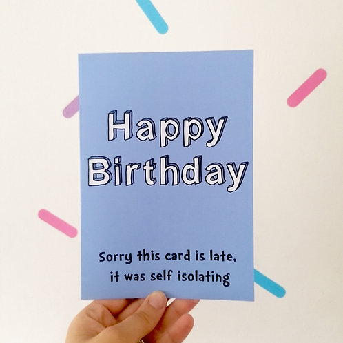 Late Birthday Card - Self Isolating