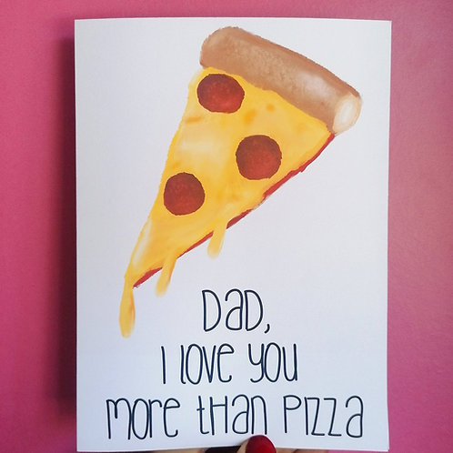 Dad, Love you more than Pizza