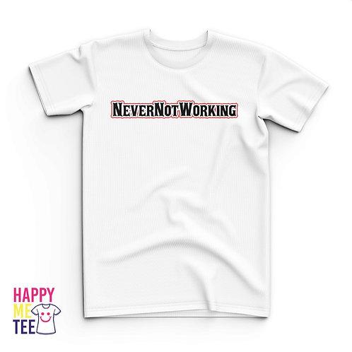 NeverNotWorking Tee's