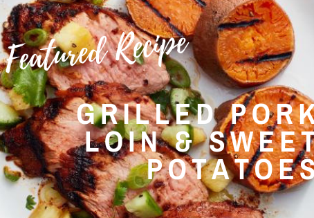 Featured Recipe: Grilled Pork Loin and Sweet Potatoes