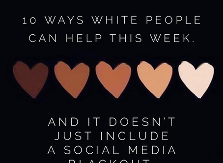 10 Ways White People Can Help This Week. And It Doesn't Just Include A Social Media Blackout