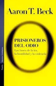 Libro de Aarón Beck Prisioneros del odio. Problemas de agresividad e ira. Terapia psicológica para la ira y la agresividad. Cómo contener la violencia y el odio.