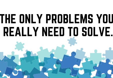 The Only Problems You Really Need To Solve