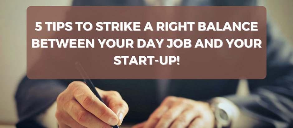 5 Tips to Strike a Right Balance between your Day Job and your Start-up!