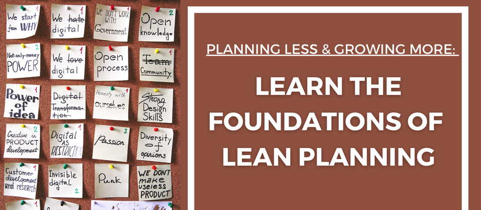 Planning less & growing more: Learn the foundations of Lean Planning.
