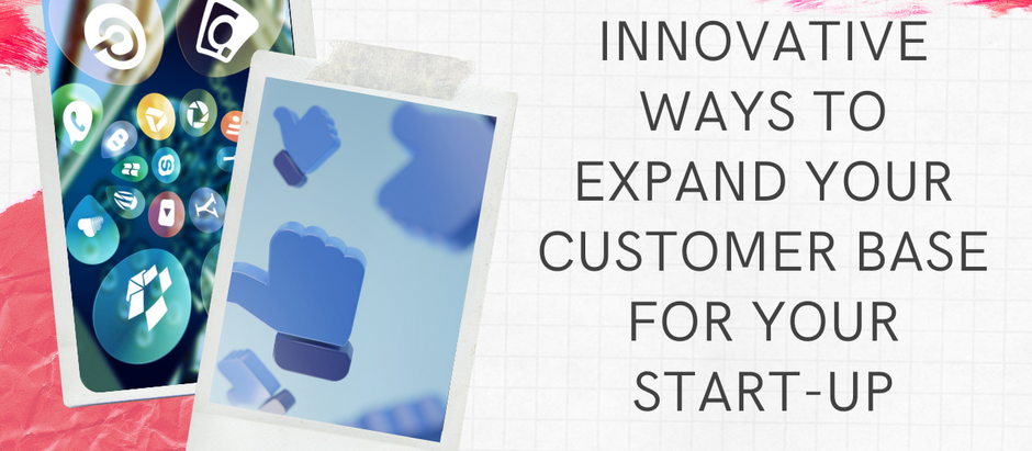 Innovative Ways To Expand Your Customer Base For Your Start-Up