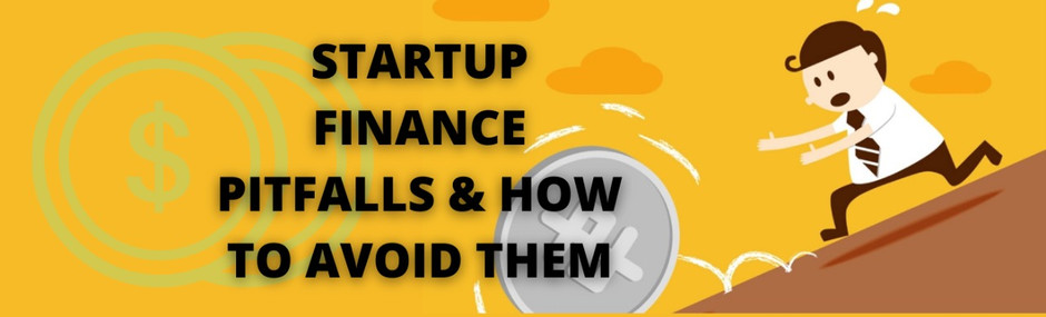 Startup finance pitfalls and how to avoid them.