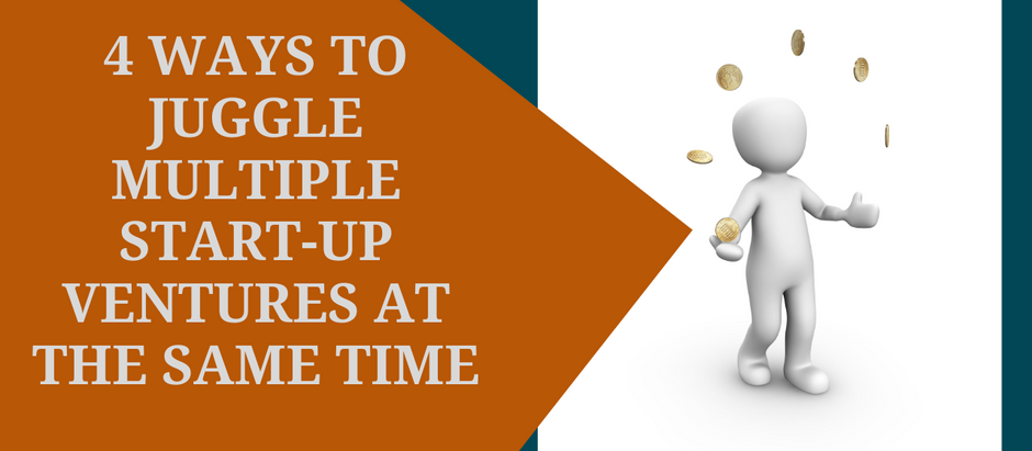 4 Ways To Juggle Multiple Start-Up Ventures At The Same Time