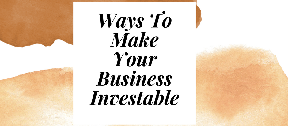 Ways To Make Your Business Investable