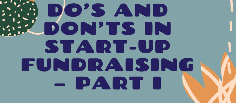 Do's and Don'ts In Start-Up Fundraising – Part I