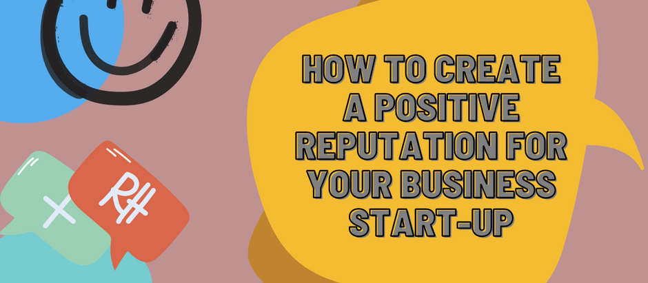 How To Create A Positive Reputation For Your Business Start-Up
