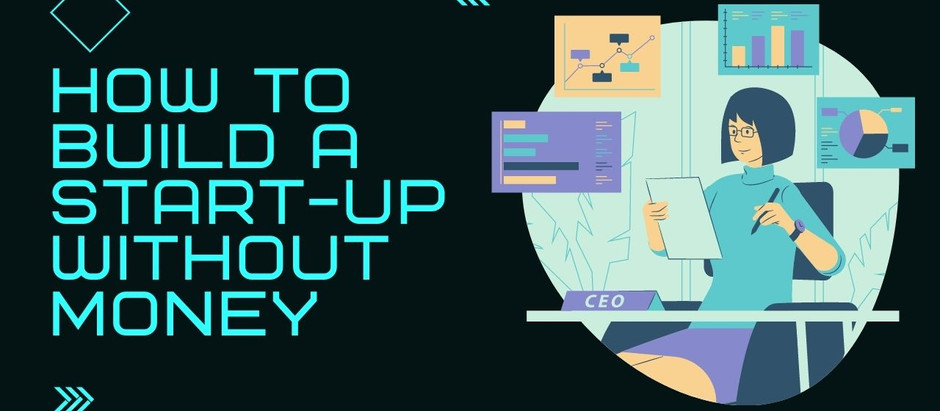 How To Build A Start-Up Without Money