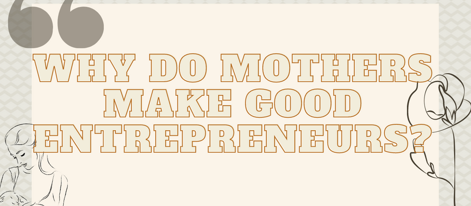 Why Do Mothers Make Good Entrepreneurs?