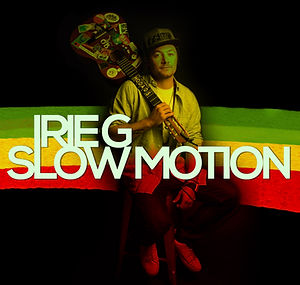 Irie G - Slow Motion