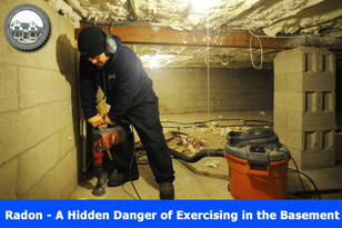 Radon - A Hidden Danger of Exercising in the Basement.